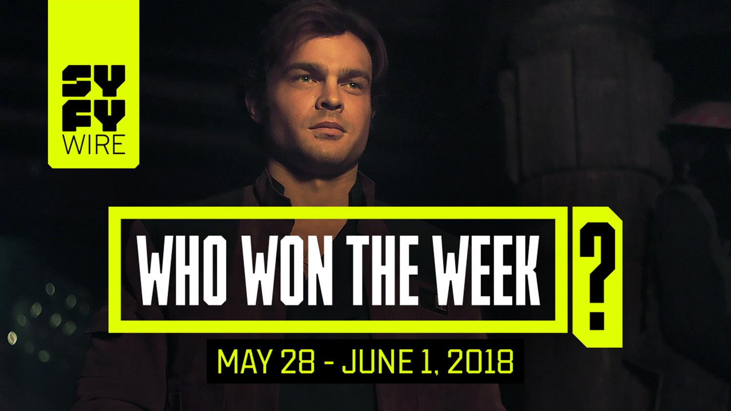 Does Solo Get A Single or Double Star? Who Won The Week For May 28-June 1